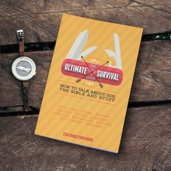 The Ultimate Survival Guide (apologetics for blokes)