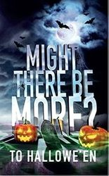 Might There Be More to Hallowe'en?